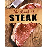 The Book Of Steak: Cooking For Carnivores, Roast, Poach, BBQ, Grill, Smoke Beef Recipes