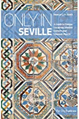 Only in Seville: A Guide to Unique Locations, Hidden Corners and Unusual Objects (Only In Guides) ペーパーバック