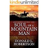 Soul of a Mountain Man: Logan Mountain Man Western Series - Book 1 (A Logan Mountain Man Series)