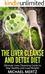 The Liver Cleanse and Detox Diet: Ultimate Liver Cleansing Guide to stay Healthy and Lose Weight!