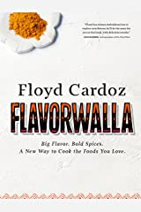 Floyd Cardoz: Flavorwalla: Big Flavor. Bold Spices. A New Way to Cook the Foods You Love. Kindle Edition