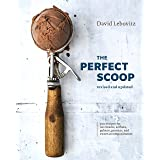 Perfect Scoop, Revised And Updated, The: 200 Recipes for Ice Creams, Sorbets, Gelatos, Granitas, and Sweet Accompaniments [a