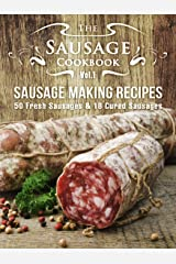 The Sausage Cookbook Vol.1: Sausage Making Recipes [50 Fresh Sausage Recipes and 18 Cured Sausage Recipes] Kindle Edition