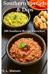 Southern Spreads & Dips: 200 Southern Recipe Favorites! (Southern Cooking Recipes) Kindle Edition