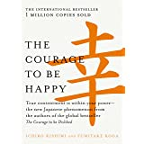 The Courage to be Happy: True contentment is within your power—the new Japanese phenomenon from the authors of the global bes