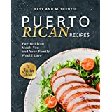 Easy and Authentic Puerto Rican Recipes: Puerto Rican Meals You and Your Family Would Love