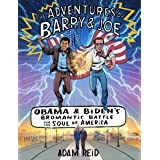 Adventures of Barry Joe: Obama and Biden's Bromantic Battle for the Soul of America