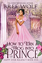 How to Turn a Frog into a Prince (Happy Ever Regency Book 5) Kindle Edition