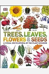 Trees, Leaves, Flowers & Seeds: A visual encyclopedia of the plant kingdom Kindle Edition
