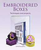 Embroidered Boxes: Techniques and Projects (English Edition)