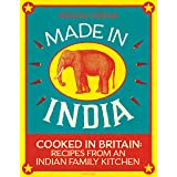Made in India: 130 Simple, Fresh and Flavourful Recipes from One Indian Family