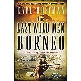 Last Wild Men of Borneo: A True Story of Death and Treasure