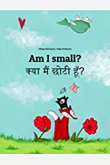 Am I small? क्या मैं छोटी हूँ?: Children's Picture Book English-Hindi (Bilingual Edition) (World Children's Book) Kindle Edition