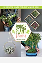 Houseplant Party: Fun projects & growing tips for epic indoor plants Kindle Edition