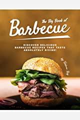 The Big Book of Barbecue: Discover Delicious Barbecue Recipes That Taste Absolutely Divine! Kindle Edition
