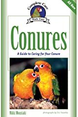 Conures: A Guide to Caring for Your Conure (Complete Care Made Easy) Kindle Edition
