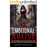 Emotional Abuse: An Empowering Guide on Reclaiming Your Peace and Happiness after Narcissistic Abuse
