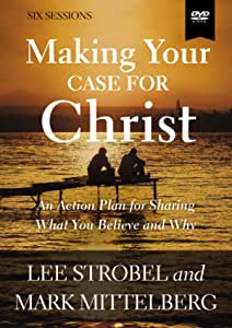 Making Your Case for Christ Video Study: An Action Plan for Sharing What You Believe and Why [DVD]