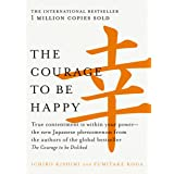 The Courage to be Happy: True contentment is within your power-the new Japanese phenomenon from the authors of the global bes