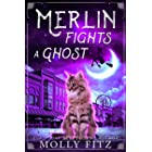Merlin Fights a Ghost: A Hilarious Mystery with a Witchy Cat and his Human Familiar (Merlin the Magical Fluff Book 2)