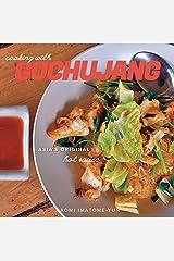 Cooking with Gochujang: Asia's Original Hot Sauce Kindle Edition