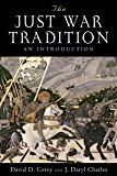 The Just War Tradition: An Introduction (American Ideals and…