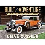 Built for Adventure: Classic Automobiles of Clive Cussler & Dirk Pitt: The Classic Automobiles of Clive Cussler and Dirk Pitt