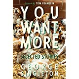 You Want More: Selected Stories of George Singleton