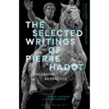The Selected Writings of Pierre Hadot: Philosophy as Practice (Re-inventing Philosophy as a Way of Life)