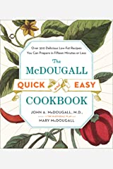 The McDougall Quick and Easy Cookbook: Over 300 Delicious Low-Fat Recipes You Can Prepare in Fifteen Minutes or Less Kindle Edition