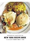 ニューヨークレシピブック NEW YORK RECIPE BOOK: 朝ごはんからおやつまで。いま食べたいNYのレシピ6…