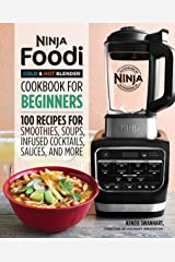 Ninja Foodi Cold & Hot Blender Cookbook For Beginners: 100 Recipes for Smoothies, Soups, Infused Cocktails, Sauces, And More Kindle Edition