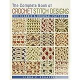 The Complete Book of Crochet Stitch Designs: 500 Classic & Original Patterns: 1