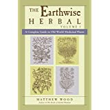 Earthwise Herbal Volume I: A Complete Guide to Old World Medicinal Plants