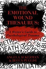 The Emotional Wound Thesaurus: A Writer's Guide to Psychological Trauma (Writers Helping Writers Series Book 6) Kindle Edition