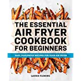 Essential Air Fryer Cookbook for Beginners: Easy, Foolproof Recipes for Your Air Fryer
