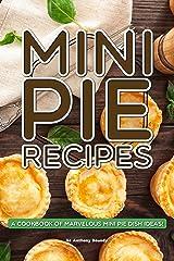 Mini Pie Recipes: A Cookbook of Marvelous Mini Pie Dish Ideas! Kindle Edition