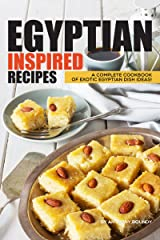 Egyptian Inspired Recipes: A Complete Cookbook of Exotic Egyptian Dish Ideas! Kindle Edition