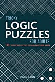 Tricky Logic Puzzles for Adults: 130+ Difficult Puzzles to C…