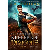 Keeper of Dragons, The Prince Returns : A Dragon Fantasy Adventure (Keeper of Dragons Book 1) (The Keeper of Dragons)