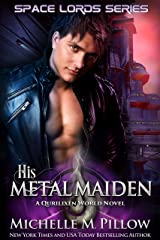 His Metal Maiden: A Qurilixen World Novel (Space Lords Book 3) Kindle Edition