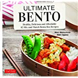 Ultimate Bento: Healthy, Delicious and Affordable: 85 Mix-and-Match Bento Box Recipes