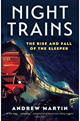 Night Trains: The Rise and Fall of the Sleeper Kindle Edition