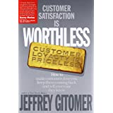 Customer Satisfaction is Worthless, Customer Loyalty is Priceless: How to Make Them Love You, Keep You Coming Back, and Tell