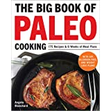Big Book of Paleo Cooking: 175 Recipes & 6 Weeks of Meal Plans