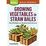 Growing Vegetables in Straw Bales: Easy Planting, Less Weeding, Early Harvests. A Storey BASICS® Title