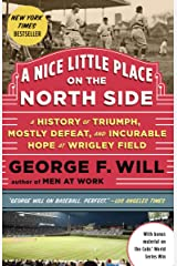 A Nice Little Place on the North Side: A History of Triumph, Mostly Defeat, and Incurable Hope at Wrigley Field Kindle Edition