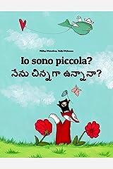 Io sono piccola? నేను చిన్నగా ఉన్నానా?: Libro illustrato per bambini: italiano-telugu (Edizione bilingue) (Un libro per bambini per ogni Paese del mondo) (Italian Edition) Kindle Edition