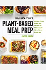 Vegan Yack Attack's Plant-Based Meal Prep: Weekly Meal Plans and Recipes to Streamline Your Vegan Lifestyle Kindle Edition