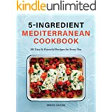 5-Ingredient Mediterranean Cookbook: 101 Easy & Flavorful Recipes for Every Day